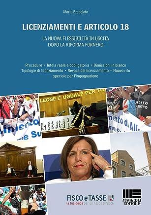 Licenziamenti e articolo 18: La nuova flessibilità in uscita dopo La Riforma Fornero. Procedure - tutela reale e obbligatoria - dimissioni in bianco tipologie ... - nuovo rito speciale per l'impugnazione