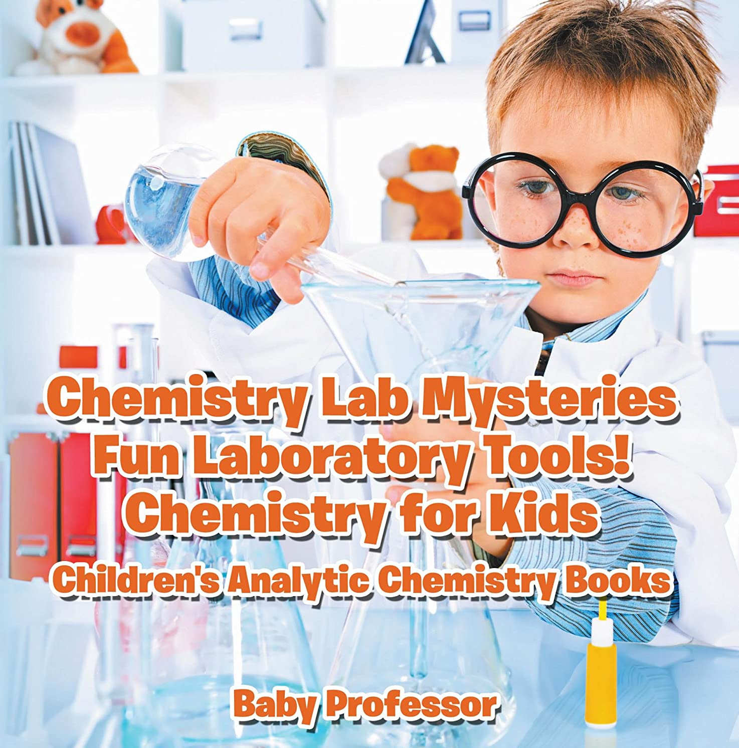 症候群予想外横向きChemistry Lab Mysteries, Fun Laboratory Tools! Chemistry for Kids - Children's Analytic Chemistry Books (English Edition)