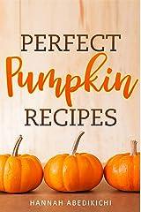 Perfect Pumpkin Recipes: A Charming Holiday Pumpkin Cookbook Kindle Edition