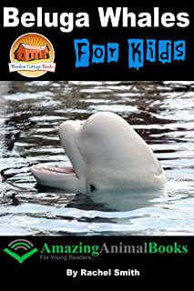 Beluga Whales For Kids (Amazing Animal Books For Young Readers Book 24)
