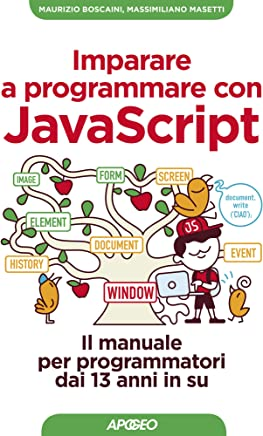 Imparare a programmare con JavaScript: il manuale per programmatori dai 13 anni in su (Kids programming Vol. 3)