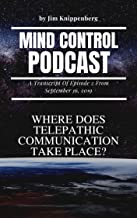 Where Does Telepathic Communication Take Place?: Mind Control Podcast: A Transcript Of Episode 2 from September 16, 2019