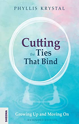 Cutting the Ties that Bind: Growing Up and Moving On - First revised edition