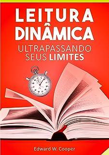 Leitura Dinâmica: Ultrapassando seus Limites: leia melhor e mais rápido com técnicas de leitura dinâmica e fixação (para e...