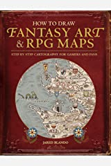 How to Draw Fantasy Art and RPG Maps: Step by Step Cartography for Gamers and Fans Kindle Edition