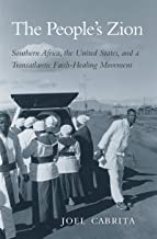 The People's Zion: Southern Africa, the United States, and a Transatlantic Faith-Healing Movement