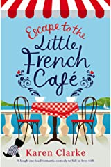 Escape to the Little French Cafe: A laugh out loud romantic comedy to fall in love with (Little French Café Series Book 1) Kindle Edition