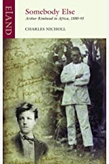 Somebody Else: Arthur Rimbaud in Africa, 1880–91 (Eland Classics) Kindle Edition