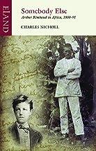 Somebody Else: Arthur Rimbaud in Africa, 1880–91 (Eland Classics)