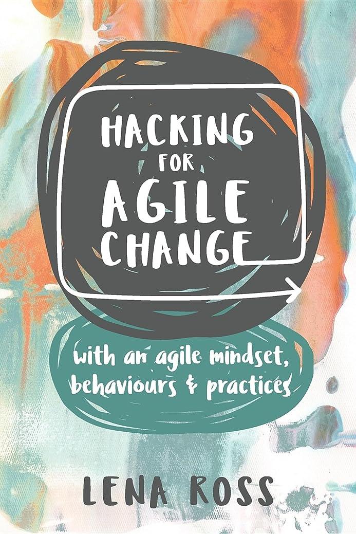 クローン飲み込む柱Hacking for Agile Change: with an agile mindset, behaviours and practices (English Edition)