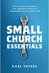 Small Church Essentials: Field-Tested Principles for Leading a Healthy Congregation of Under 250 Kindle Edition