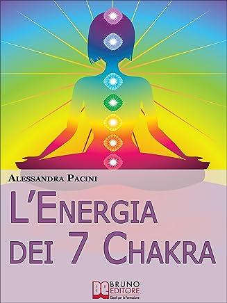 L'Energia dei 7 Chakra. Come Riscoprire lEnergia Fisica Attraverso gli Esercizi di Meditazione. (Ebook Italiano - Anteprima Gratis): Come Riscoprire lEnergia ... Attraverso gli Esercizi di Meditazione