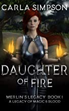 DAUGHTER OF FIRE: Merlin's Legacy -- Book 1