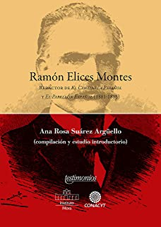 """Ramón Elices Montes: Redactor de """"El Centinela Español"""" y """"El Pabellón Español"""" (1881-1885) (Spanish Edition)"""