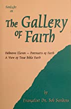 The Gallery Of Faith: Hebrews Eleven - Portraits of Faith A View of True Bible Faith (SonLight On) (English Edition)