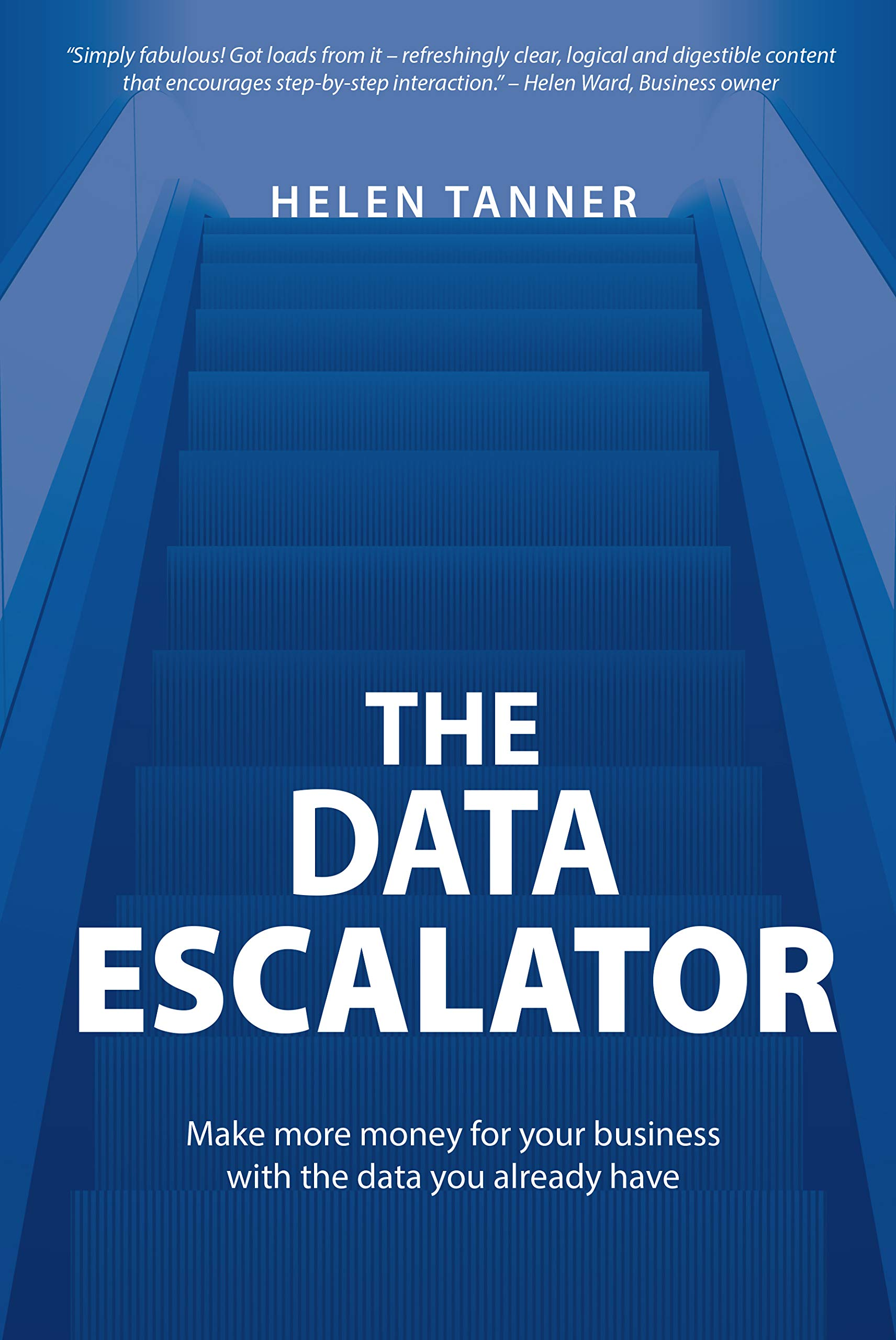 The Data Escalator: Make more money for your business with the data you already have