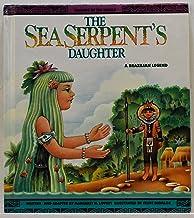 The Sea Serpent's Daughter: A Brazilian Legend (Legends of the World)
