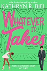 Whatever It Takes: A Second-Chance Musical Theater Romantic Comedy (A Center Stage Love Story Book 3) Kindle Edition