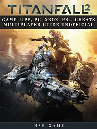 Titanfall 2 Game Tips, Pc, Xbox, Ps4, Cheats Multiplayer Guide Unofficial (English Edition)