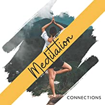 Meditation Connections: 2019 New Age Ambient Music for Yoga & Relax, Improve Connection Between Body & Soul, Open Your Third Eye, Spiritual Zen Meditation, Chakra Healing