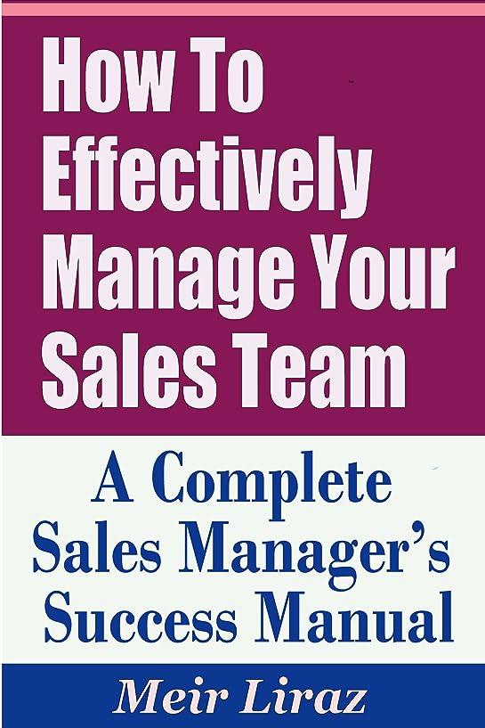 協同スロベニア安全性How to Effectively Manage Your Sales Team - A Complete Sales Manager's Success Manual (English Edition)