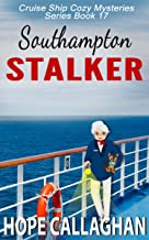 Southampton Stalker: A Cruise Ship Mystery (Cruise Ship Cozy Mysteries Book 17)