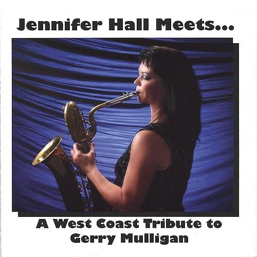 Jennifer Hall Meets.....A West Coast Tribute to Gerry Mulligan