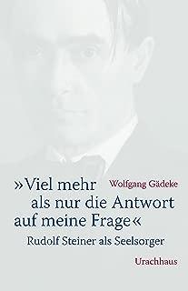 «Viel mehr als nur die Antwort auf meine Frage»: Rudolf Steiner als Seelsorger (German Edition)