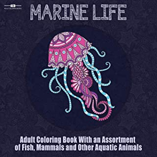 Marine Life Adult Coloring Book: Aquatic Animals Coloring Book for Adults With an Assortment of Fish, Mammals, Birds, Shellfish and More! (8.5 x 8.5 Inches - Blue)