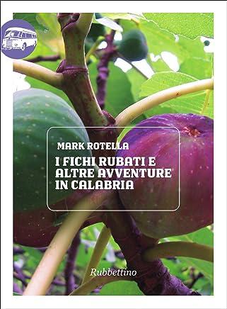 I fichi rubati e altre avventure in Calabria (Viaggio in Calabria Vol. 32)