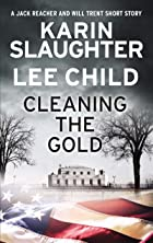 Cover image of Cleaning the Gold by Karin Slaughter & Lee Child