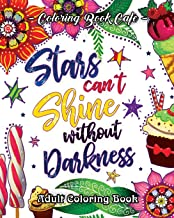 Stars Can't Shine Without Darkness Adult Coloring Book: An Adult Coloring Book Featuring Uplifting and Inspirational Phrases for Stress Relief and Relaxation