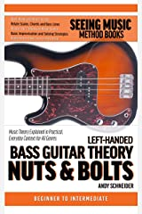 Left-Handed Bass Guitar Theory Nuts & Bolts: Music Theory Explained in Practical, Everyday Context for All Genres Kindle Edition