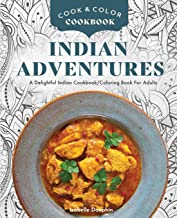 Cook & Color - Indian Adventures: A Magical Indian Cookbook - Coloring Book For Adults