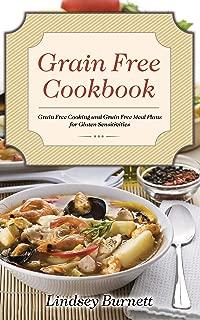 Grain Free Cookbook: Grain Free Cooking and Grain Free Meal Plans for Gluten Sensitivities