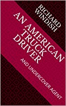 AN AMERICAN TRUCK DRIVER: AND UNDERCOVER AGENT