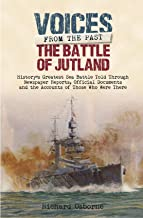 The Battle of Jutland: History's Greatest Sea Battle: Told Through Newspaper Reports, Official Documents and the Accounts of Those Who Were There (Voices from the Past)