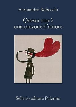Questa non è una canzone d'amore (Le avventure di Carlo Monterossi Vol. 1) (Italian Edition)