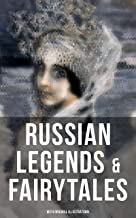 RUSSIAN LEGENDS & FAIRYTALES (With Original Illustrations): Picture Tales for Children, Old Peter's Russian Tales, Muscovite Folk Tales for Adults and Fables