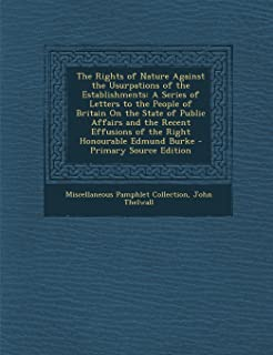 The Rights of Nature Against the Usurpations of the Establishments: A Series of Letters to the People of Britain on the St...