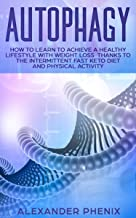 AUTOPHAGY: How to Learn to Achieve a Healthy Lifestyle With Weight Loss Thanks  to Intermittent Fasts, a Keto Diet, and Physical Activity