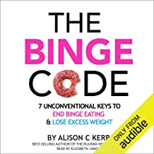 The Binge Code: 7 Unconventional Keys to End Binge Eating and Lose Excess Weight