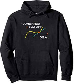 Sometimes I Go Off On A Tangent Math Teachers Mathematician Pullover Hoodie