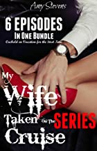 MY WIFE TAKEN ON THE CRUISE SERIES: 6 Episodes in one Bundle - Cuckold on Vacation for the First Time