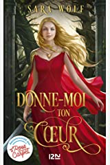 Donne-moi ton coeur - tome 1 (French Edition) Kindle Edition