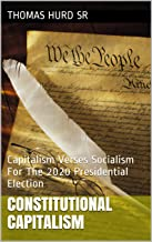 Constitutional Capitalism: Capitalism Verses Socialism For The 2020 Presidential Election (English Edition)