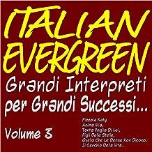 Italien Evergreen grandi interpreti per grandi successi... Vol. 3 (Piccola katy, anima mia, tanta voglia di lei, figli delle stelle, quello che le donne non dicono, il cerchio della vita...)