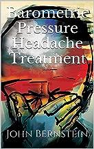 Barometric Pressure Headache Treatment (Weather Related Migraines, Headaches, Sinusitis and Sinus Pressure)