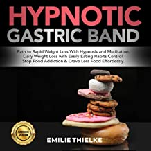 Hypnotic Gastric Band: Path to Rapid Weight Loss with Hypnosis and Meditation: Daily Weight Loss with Easily Eating Habits Control. Stop Food Addiction & Crave Less Food Effortlessly