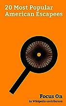 Focus On: 20 Most Popular American Escapees: Billy the Kid, Assata Shakur, Clarence Carnes, Joseph Barboza, John Paul Scott, Bernard Coy, Theodore Cole ... Mason, Michael Sabo, Hank Earl Carr, etc.